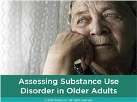 Assessing Substance Use Disorder in Older  Adults