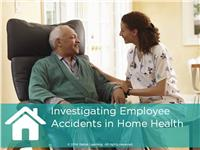 Investigating Employee Accidents in Home Health