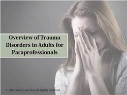Overview of Trauma Disorders in Adults for Paraprofessionals
